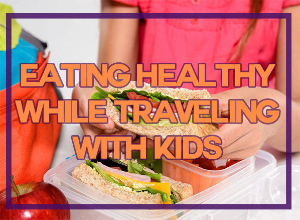 Eating healthy while traveling with Kids